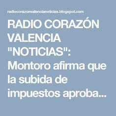 """RADIO CORAZÓN VALENCIA  """"NOTICIAS"""": Montoro afirma que la subida de impuestos aprobada..."""