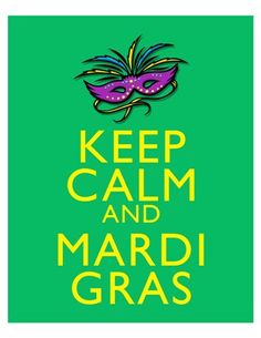 Keep Calm and Mardi Gras @Chrissy L Moore we still have to do this!