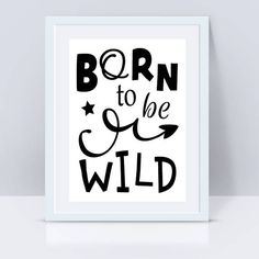 Born To Be Wild Print, Nursery Decor, Nursery Print, Wall Art Print, Digital Download, Printable Gifts, Nursery Art, Quote Print, Wild
