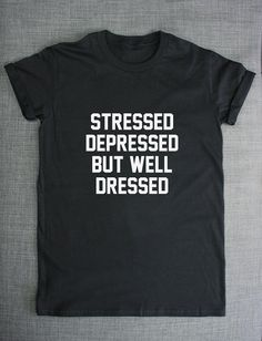 Stressed Depressed But Well Dressed T-Shirt on Etsy, $15.32