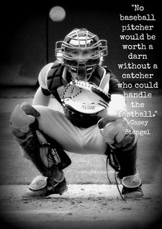 No baseball pitcher would be worth a darn without a catcher who could handle the fastball.