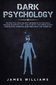 Dark Psychology: The Practical Uses and Best Defenses of Psychological Warfare in Everyday Life - How to Detect and Defend Against Manipulation, Deception, Dark Persuasion, and Covert NLP by James W. Book Club Books, Good Books, Books To Read, My Books, Psychology Books, Psychology Facts, Health Psychology, Personality Psychology, Psychology Experiments