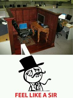 When I have a cubicle...