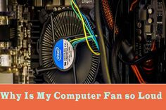 Why Is My Computer Fan So Loud and How to Fix It?