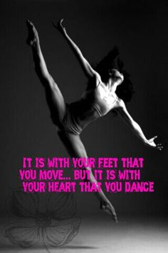 It is with your #feet that you #move...but it is with your #heart that you #dance. #lovedance