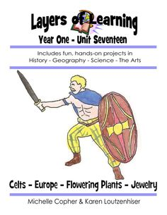 Layers of Learning Unit 1-17: Homeschool Curriculum including Ancient Celts, Europe Geography, Flowering Plants, and a Jewelry Art Unit.