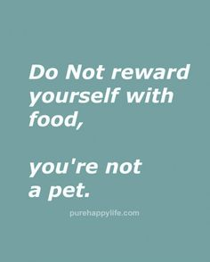 #quotes - do not reward yourself...more on purehappylife.com