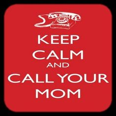 Call your Mom...