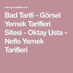 Bad Tarifi - Görsel Yemek Tarifleri Sitesi - Oktay Usta - Nefis Yemek Tarifleri