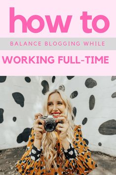 How To Find Balance Blogging While Working Full-Time - Blush & Camo
