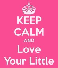 Keep Calm and Love Your Little.