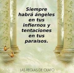 Siempre habrá ángeles en tus infiernos y tentaciones en tus paraísos!