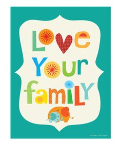 Another great find on #zulily! Teal 'Love Your Family' Print by Ellen Crimi-Trent #zulilyfinds