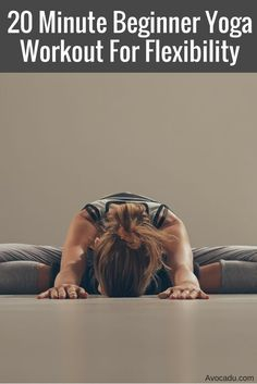 20 Minute Beginner Yoga Workout For Flexibility: