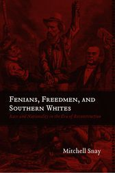 Pin this  Fenians, Freedmen, and Southern Whites - http://www.buypdfbooks.com/shop/history/fenians-freedmen-and-southern-whites/ #History, #LSUPress, #SnayMitchell