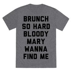 "If your brunch game ain't nothing to mess with than this brunch shirt is for you. This funny parody breakfast coattail themed shirt features the phrase ""Brunch So Hard Bloody Mary Wanna Find Me."""
