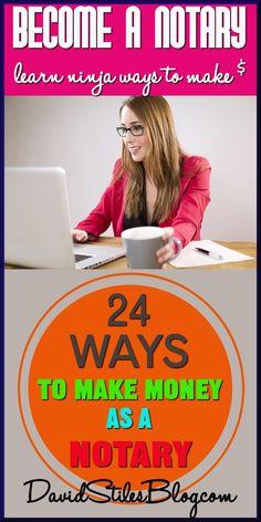 24 WAYS TO MAKE MONEY AS A NOTARY. From: DavidStilesBlog.com