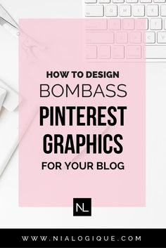 How To Create Eye-Catching Pinterest Images | Learn how to create high-quality Pinterest graphics, for the blogger and the creative entrepreneur.