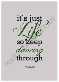 "Printable Digital Art - Wicked ""It's just life, so keep dancing through"" on Etsy, $3.50"
