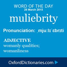 muliebrity (adjective): womanly qualities; womanliness. Word of the Day for 28 March 2015. #WOTD #WordoftheDay #muliebrity Interesting English Words, Unusual Words, Weird Words, Rare Words, Unique Words, Powerful Words, Cool Words, Fancy Words, Big Words