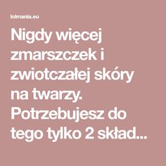 Nigdy więcej zmarszczek i zwiotczałej skóry na twarzy. Potrzebujesz do tego tylko 2 składników Beauty Tips For Skin, Beauty Hacks, Wd 40, Skin Makeup, Budgeting, Skin Care, Good Things, Health, Design Ideas