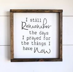Wood Sign - I Still Remember the Days I Prayed - Framed Wood Sign - Inspiration - Farmhouse Sign - Home Decor - Gallery Wall - Blessings - This STUNNING CUSTOM sign will serve as a daily reminder to those you love! Hang in your Hallway, o - I Pray, Farmhouse Signs, Diy Frame, Sign Quotes, Qoutes, Sign I, Wooden Signs, Gallery Wall, Inspirational Quotes