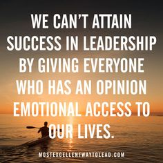 We can't attain success in leadership by giving everyone who has an opinion emotional access to our lives. #BestWayToLead
