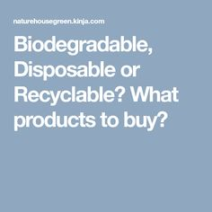 Biodegradable, Disposable or Recyclable? What products to buy? Plastic Pollution, Raw Materials, Biodegradable Products, Recycling, How To Make, Stuff To Buy, Repurpose, Upcycle