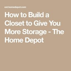 How to Build a Closet to Give You More Storage - The Home Depot