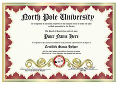 """Santa needs helpers. Not just anyone can do the job, with this diploma you show that you have undertaken the rigorous training necessary to be one of Santa's own. Customized with your name and degree.  This frame-able degree is available only from Alien Graphics.  8.5"""" x 11"""". Only $2 + $1 s/h Visit our store today... www.aliengraphicsnow.com"""