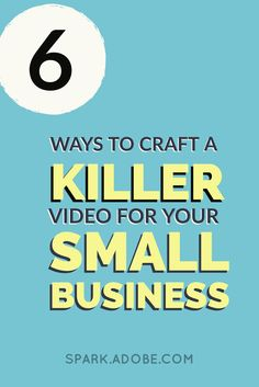 ebedc4be81 6 Ways to Craft a Killer Video for Your Small Business