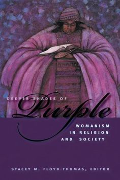 Deeper Shades of Purple: Womanism in Religion and Society (Religion, Race, and Ethnicity) by Stacey M. Floyd-Thomas, http://www.amazon.com/dp/0814727530/ref=cm_sw_r_pi_dp_d7qDqb1KWE9SY