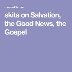skits on Salvation, the Good News, the Gospel