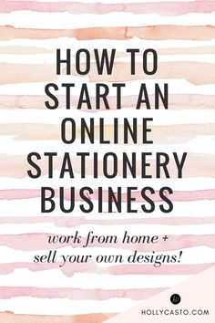 How to start an online stationery business selling your own designs | hollycasto.com