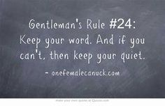 Gentleman's Rule #24: Keep your word. And if you can't, then keep your quiet.