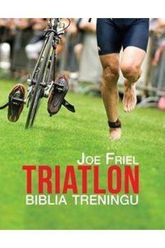 Triatlon. Biblia treningu - Joe Friel