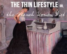 The Thin Lifestyle, or: the French Woman Diet - the Stylist Quo. How to truly lose weight without dieting.