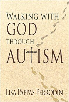 Walking with God through Autism: Lisa Pappas Perrodin: 9781940024790: Amazon.com: Books