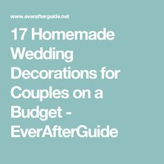 17 Homemade Wedding Decorations for Couples on a Budget - EverAfterGuide