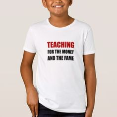 Teaching For Money Fame T-Shirt - college tshirts unique stylish cool awesome t-shirt shirt tee
