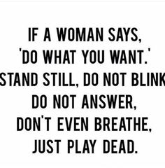 Never do what you want; PLAY DEAD