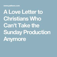 A Love Letter to Christians Who Can't Take the Sunday Production Anymore