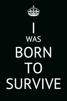 #MostcommonLies I was born to survive