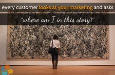 Every customer looks at your marketing and asks 'where am I in this story'.