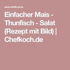 Einfacher Mais - Thunfisch - Salat (Rezept mit Bild) | Chefkoch.de