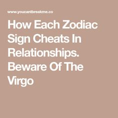 How Each Zodiac Sign Cheats In Relationships. Beware Of The Virgo