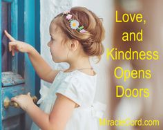 Love and kindness opens doors. MiracleCord.com #love #kindness