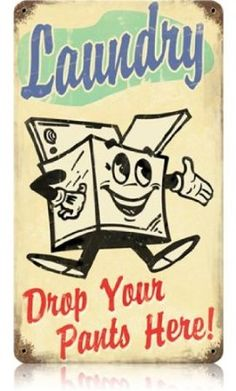 Vintage style laundry room sign, OMG I have got to make a sign for my laundry room that says drop your pants LOL