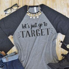 Lets Just Go To Target Tee - Vinyl Tee Shirt, Custom Tee Shirt, Slouchy Tee, Christmas Tee Shirt Design - (VT1082)