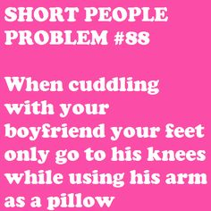 hahaha :) short gal and a tall boy. I don't have a boyfriend now but since I like tall guys, I can see this will be my prob. But now I'm #single for life :P